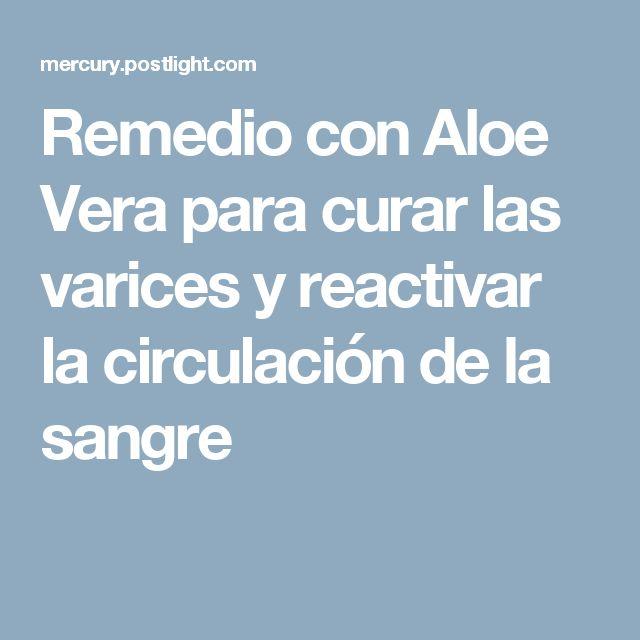 Remedio con Aloe Vera para curar las varices y reactivar la circulación de la sangre