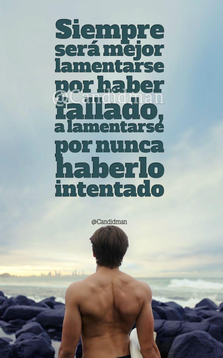 """Siempre será mejor #Lamentarse por haber #Fallado, a lamentarse por nunca haberlo #Intentado"". @candidman #Frases #Motivacion #Candidman"
