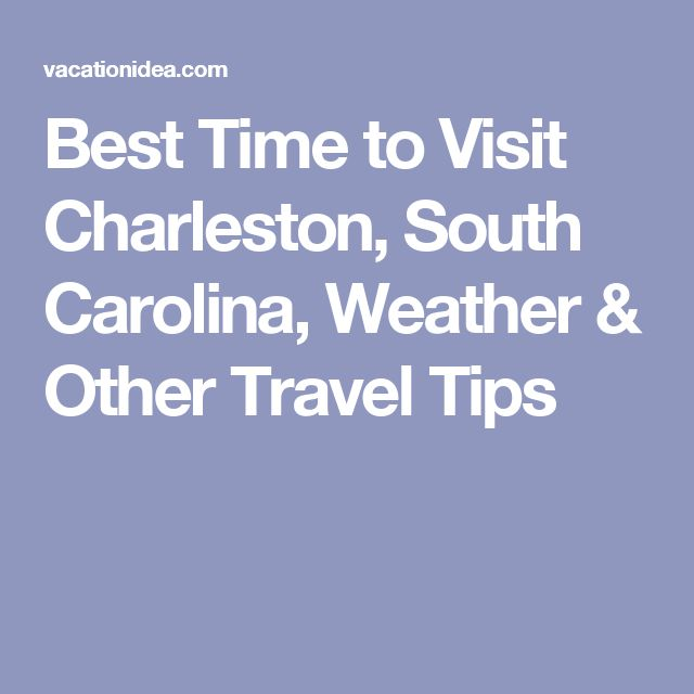 Best Time to Visit Charleston, South Carolina, Weather & Other Travel Tips