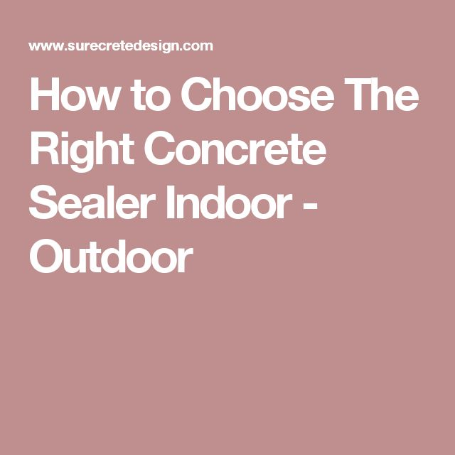 How to Choose The Right Concrete Sealer Indoor - Outdoor