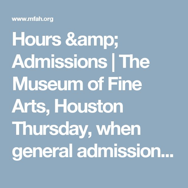 Hours & Admissions | The Museum of Fine Arts, Houston Thursday, when general admission is free for everyone,