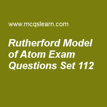 Practice test on rutherford model of atom, chemistry quiz 112 online. Free chemistry exam's questions and answers to learn rutherford model of atom test with answers. Practice online quiz to test knowledge on rutherford model of atom, van der waals equation, x rays and atomic number, ionization energy periodic table, molecular ions worksheets. Free rutherford model of atom test has multiple choice questions set as model of atoms which was proposed by rutherford was, answer key with choice..