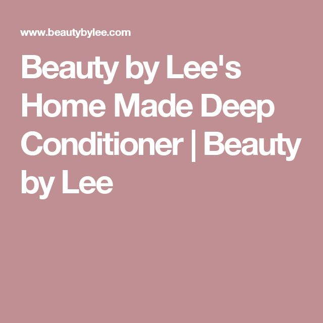Beauty by Lee's Home Made Deep Conditioner | Beauty by Lee