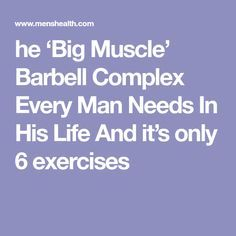 he 'Big Muscle' Barbell Complex Every Man Needs In His Life And it's only 6 exercises