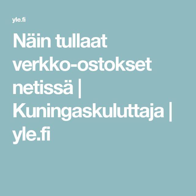 Näin tullaat verkko-ostokset netissä | Kuningaskuluttaja | yle.fi