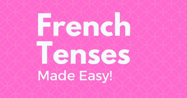 French Tenses Made Easy: Express Past, Present and Future Without Using the Actual Tenses