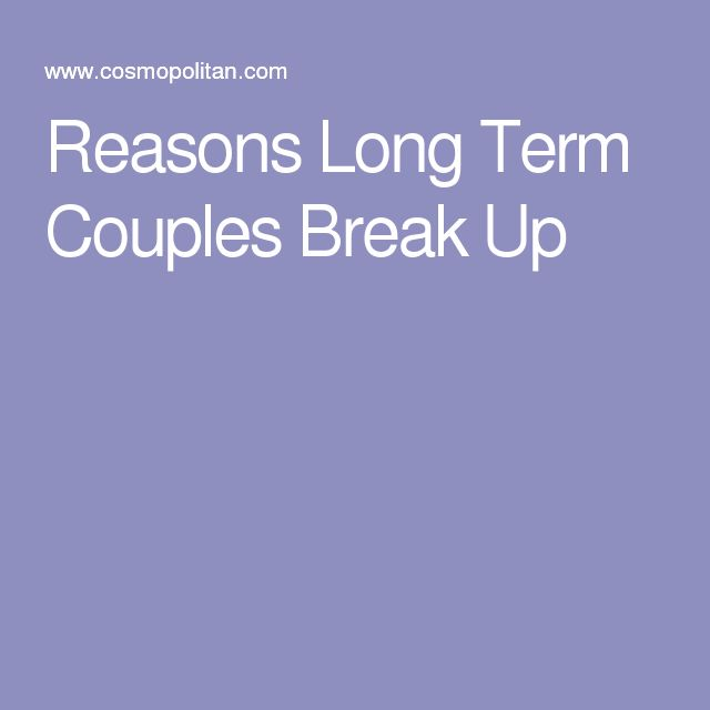 Reasons Long Term Couples Break Up