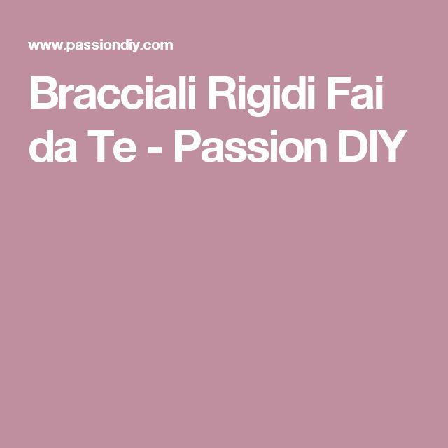 Bracciali Rigidi Fai da Te - Passion DIY