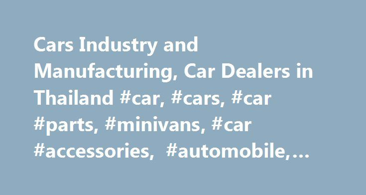 Cars Industry and Manufacturing, Car Dealers in Thailand #car, #cars, #car #parts, #minivans, #car #accessories, #automobile, #auto http://india.remmont.com/cars-industry-and-manufacturing-car-dealers-in-thailand-car-cars-car-parts-minivans-car-accessories-automobile-auto/  # Cars Manufacturing and Car Dealers in Thailand Toyota Thailand Toyota is Thailand s most favored car brand. Toyota dealers and cars in Thailand. Info about Toyota s latest cars. Vios, Yaris, Altis, Camry. [mostly Thai…