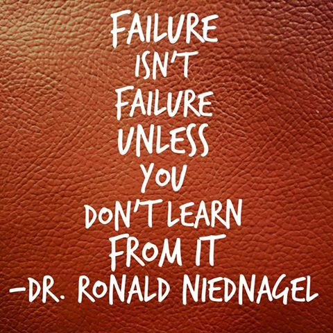 """Failure isn't failure unless you don't learn from it."" ~ Dr. Ronald Niednagel #Success #Failure #Quote #Lesson #Learn #Motivation #Inspiration #Truth"