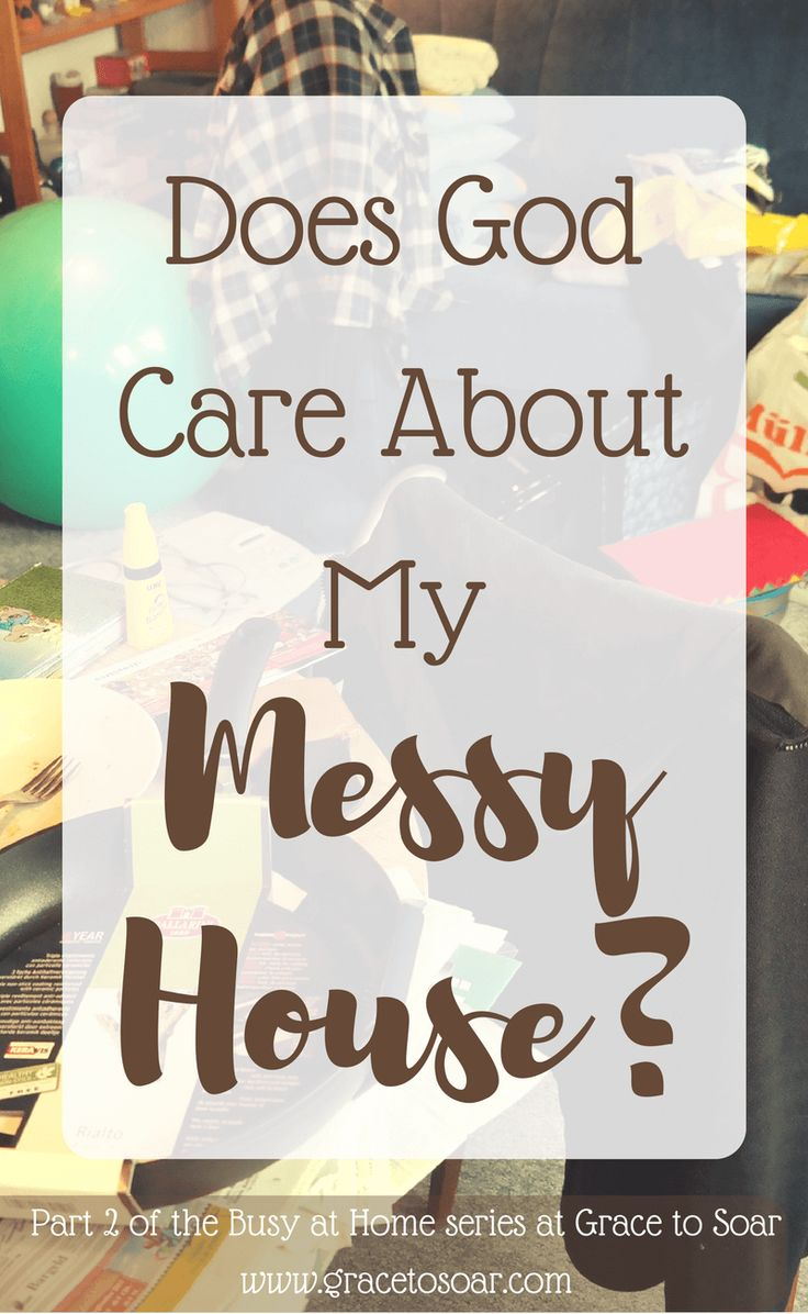 Does God Care About My Messy House?: Part 2 of the Busy at Home Series at Grace to Soar