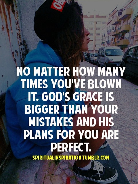 No matter how many times you've blown it, God's grace is bigger than your mistakes and His plans for you are perfect ~ spiritualinspiration on tumblr #quotes #motivation #inspiration