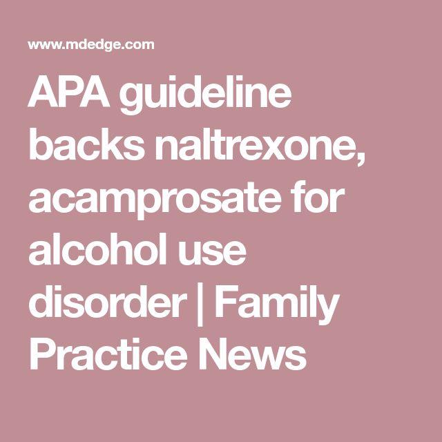 APA guideline backs naltrexone, acamprosate for alcohol use disorder | Family Practice News