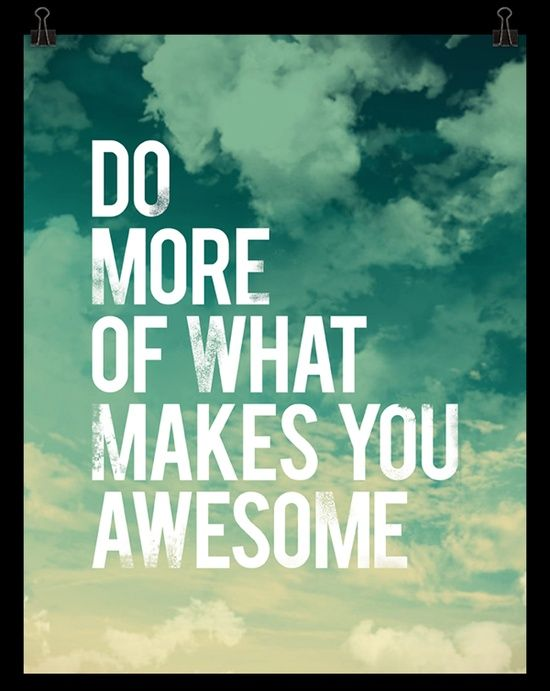 Do more of what makes you awesome. #quotes #motivation