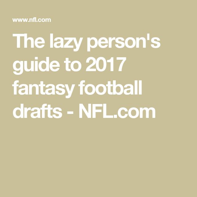 The lazy person's guide to 2017 fantasy football drafts - NFL.com