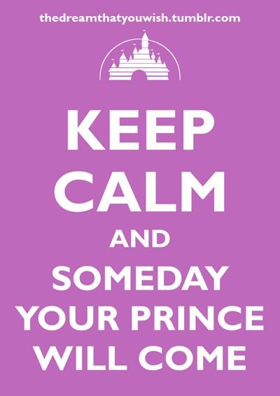 Snow White. Keep Calm & Someday Your Prince Will Come!