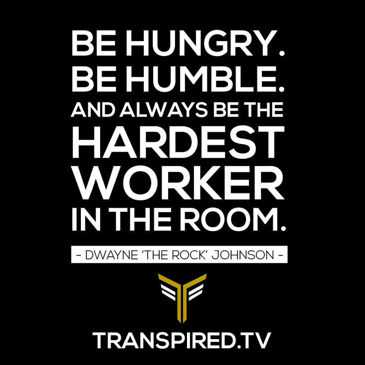 """Always Be Humble Quotes: """"Be Hungry. Be Humble. And Always Be The Hardest Worker In"""