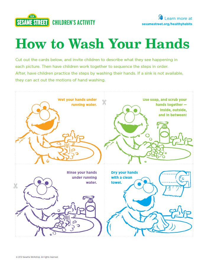 Help your kids stay healthy with a little help from Elmo! You can use this activity with preschoolers to help them understand the proper way to wash their hands.  Download and print at: www.sesamestreet.org/healthyhabits