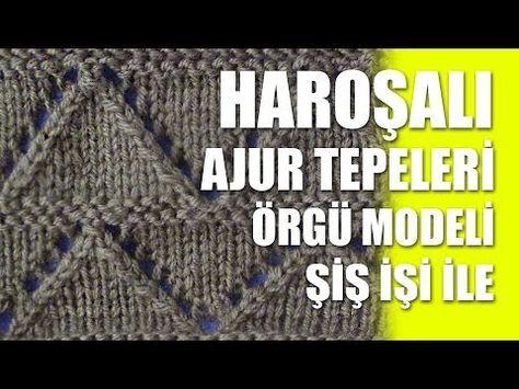 HAROŞALI AJUR TEPELERİ Örgü Modeli - Şiş İşi İle Örgü Modelleri - YouTube