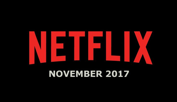 Netflix November 2017 Movie and TV Titles Announced