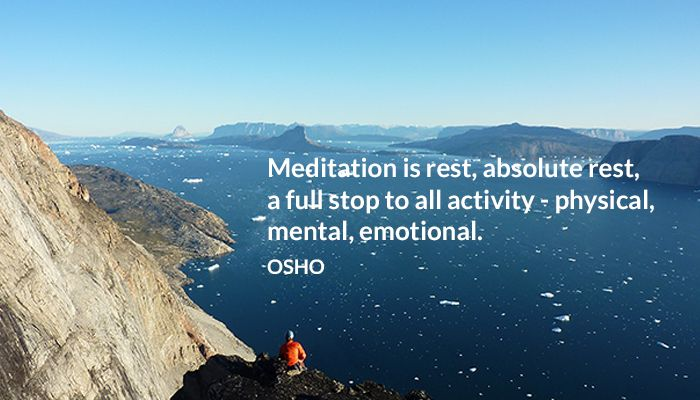 Meditation is rest, absolute rest, a full stop to all activity - physical, mental, emotional. OSHO #meditation #rest #absolute #activity #physical #metal #emotional #osho