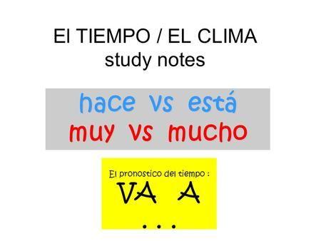 Hace vs está muy vs mucho El TIEMPO / EL CLIMA study notes El pronostico del tiempo : VA A...
