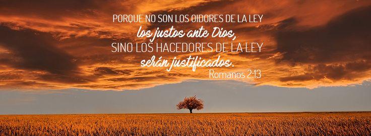 """Serán justificados - Romanos 2:13 """"porque no son los oidores de la ley los justos ante Dios, sino los hacedores de la ley serán justificados."""""""