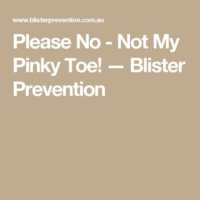 Please No - Not My Pinky Toe! — Blister Prevention