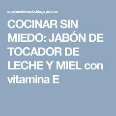 COCINAR SIN MIEDO: JABÓN DE TOCADOR DE LECHE Y MIEL con vitamina E
