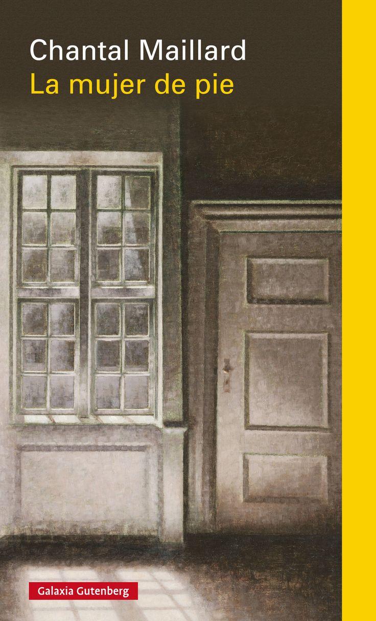 La mujer de pie / Chantal Maillard Edición1a ed. PublicaciónBarcelona : Galaxia Gutenberg, 2015
