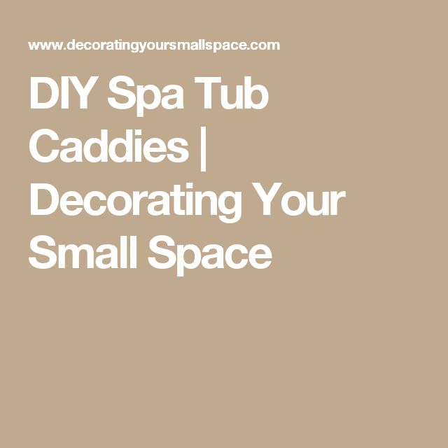 DIY Spa Tub Caddies | Decorating Your Small Space
