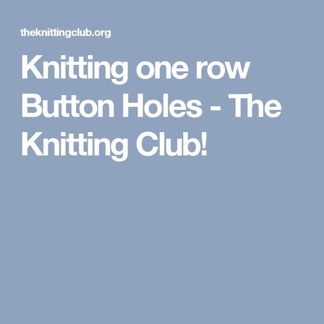 Knitting one row Button Holes - The Knitting Club!