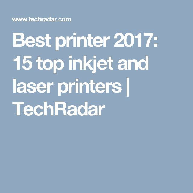 Best printer 2017: 15 top inkjet and laser printers | TechRadar