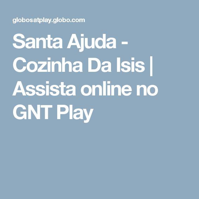Santa Ajuda - Cozinha Da Isis   Assista online no GNT Play