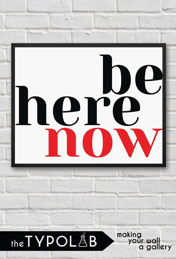 Be Here Now/ Motivational Inspiring Quote/Typography by theTypolab