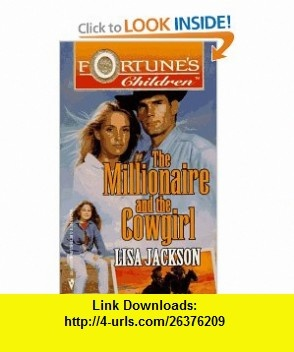 Millionaire And The Cowgirl (Fortunes Children) (9780373501786) Lisa Jackson , ISBN-10: 0373501781  , ISBN-13: 978-0373501786 ,  , tutorials , pdf , ebook , torrent , downloads , rapidshare , filesonic , hotfile , megaupload , fileserve