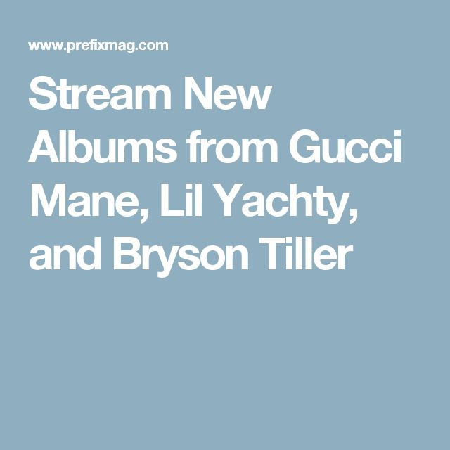 Stream New Albums from Gucci Mane, Lil Yachty, and Bryson Tiller