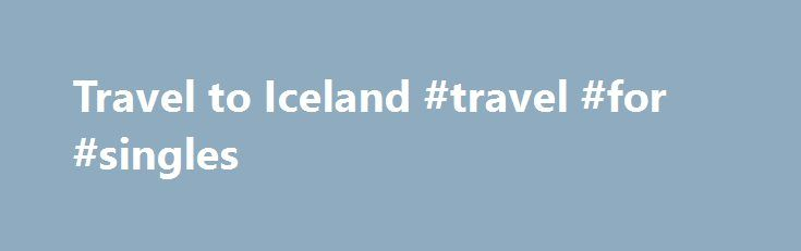 Travel to Iceland #travel #for #singles http://travel.remmont.com/travel-to-iceland-travel-for-singles/  #travel to iceland # Travel to Iceland Flying to Iceland Iceland Express (www.icelandexpress.com ) flies from London Gatwick and London Stansted to Reykjav k as well as other European destinations including Prague. Paris, Edinburgh and Barcelona. It also flies direct to and from New York. WOW Air (www.wowair.is ) flies from Reykjav k to London […]The post Travel to Iceland #travel #for…