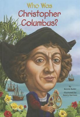 Who Was Christopher Columbus? by Bonnie Bader 92 COLUMBUS Learn all about Christopher Columbus' early life at sea, which led him to seek fortune by sailing west in hopes of creating new trade routes with the Indies.