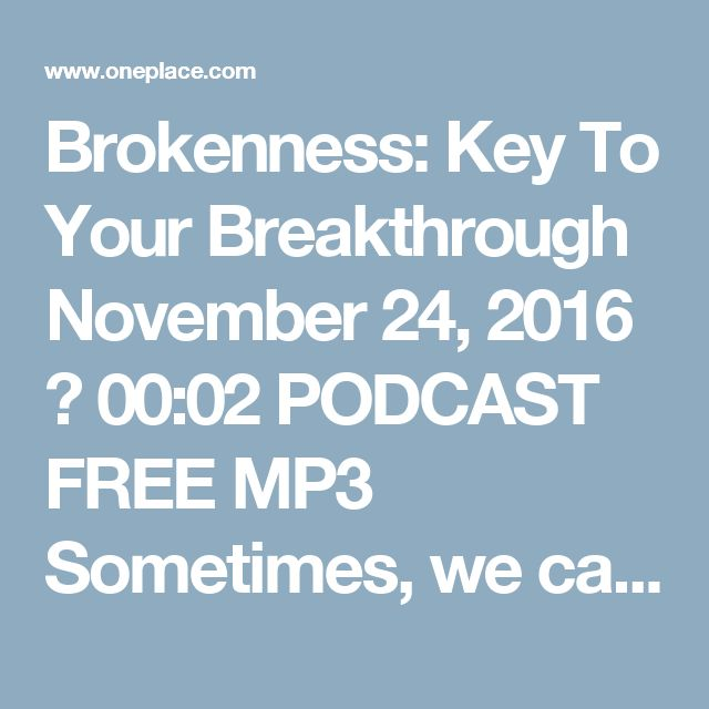 Brokenness: Key To Your Breakthrough November 24, 2016  00:02    PODCAST FREE MP3 Sometimes, we can't be completely fixed until we're completely broken. Today on The Alternative, Dr. Tony Evans explains why God lets us get to those desperately low points, and why your brokenness can be the key to your breakthrough.