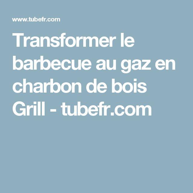 Transformer le barbecue au gaz en charbon de bois Grill - tubefr.com