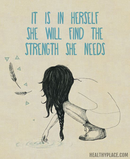 Positive Quote: It is in herself she will find the strength she needs. www.HealthyPlace.com