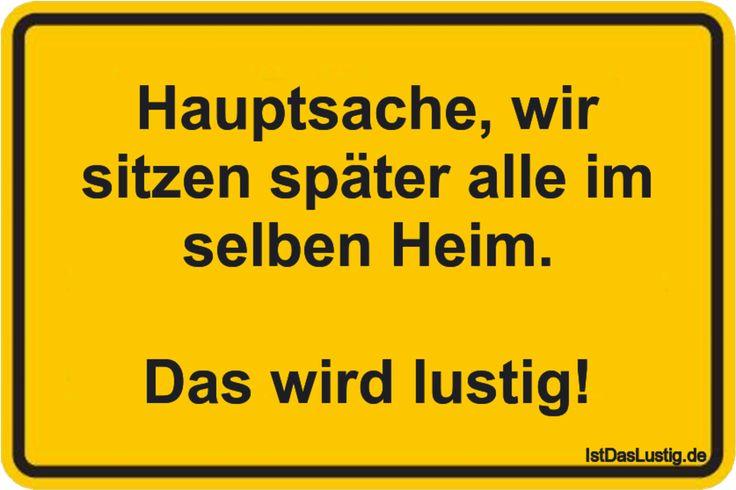 Hauptsache,+wir+sitzen+später+alle+im+selben+Heim.++Das+wird+lustig! ... gefunden auf https://www.istdaslustig.de/spruch/2615