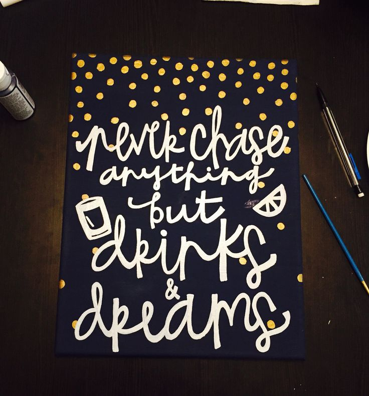 never chase anything but drinks & dreams canvas (remake)