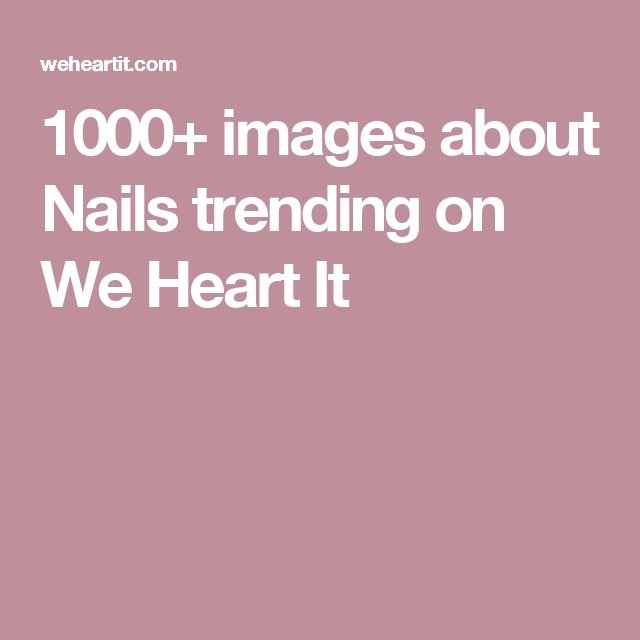 1000+ images about Nails trending on We Heart It