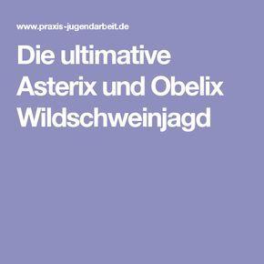 Die ultimative Asterix und Obelix Wildschweinjagd