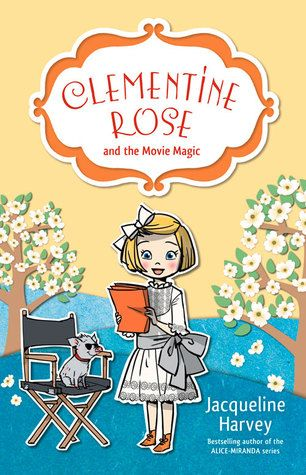 Clementine Rosa and the movie magic by Jacqueline Harvey