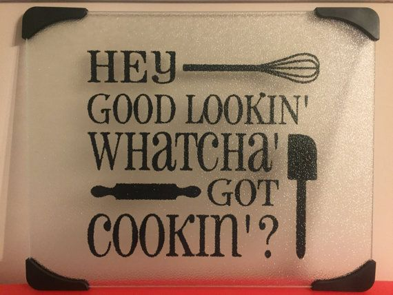 ***** Personalized Cutting Board 12x15*****  Hey Good Lookin What you got cookin? choose the color vinyl you would like on your cutting board.
