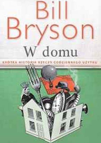 """Bill Bryson - """"W domu. Krótka historia rzeczy codziennego użytku"""""""