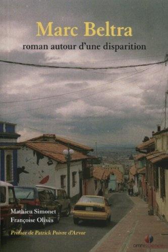 Marc Beltra, roman autour dune disparition. Préface Patrick Poivre dArvor. de Mathieu Simonet, http://www.amazon.fr/dp/2916097368/ref=cm_sw_r_pi_dp_HkXOrb1QMXZNW